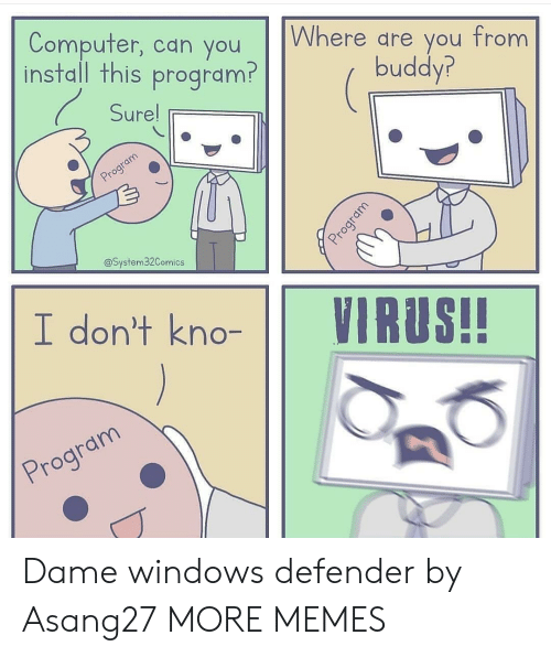 Dank, Memes, and Target: Computer, can you Where are you  buddyr  install this program?  Sure  @System32Comics  I don't kno-VIRUS!! Dame windows defender by Asang27 MORE MEMES
