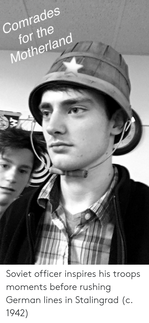 Motherland: Comrades  for the  Motherland Soviet officer inspires his troops moments before rushing German lines in Stalingrad (c. 1942)