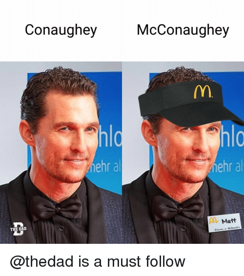 Welcome To Mcdonalds: Conaughey  McConaughey  hlo  hehr al  THE DAD  Matt  Welcome to McDonald's @thedad is a must follow