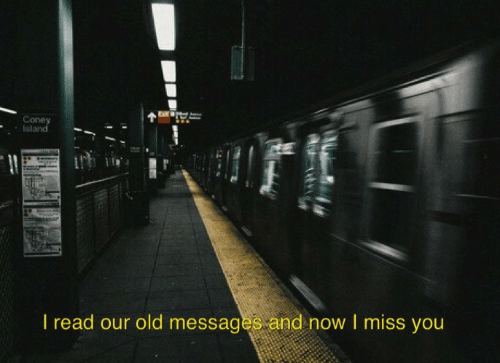 Old, You, and Now: Coney  sland  I read our old messages and now I miss you