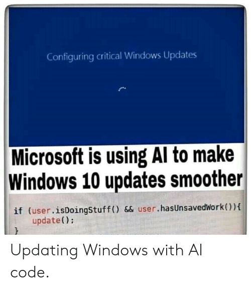 Microsoft, Windows, and Windows 10: Configuring critical Windows Updates  Microsoft is using Al to make  Windows 10 updates smoother  if (user.isDoingStuff () && user.hasUnsavedWork){  update() Updating Windows with AI code.