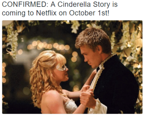 A Cinderella Story: CONFIRMED: A Cinderella Story is  coming to Netflix on October 1st!