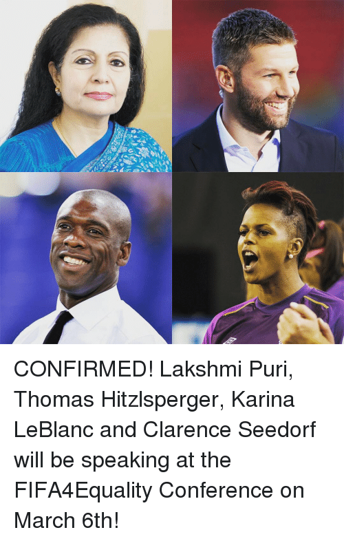 confer: CONFIRMED! Lakshmi Puri, Thomas Hitzlsperger, Karina LeBlanc and Clarence Seedorf will be speaking at the FIFA4Equality Conference on March 6th!