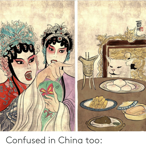 too: Confused in China too: