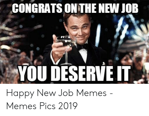 Congrats On The New Job You Deserve It Meme On Awwmemes Com