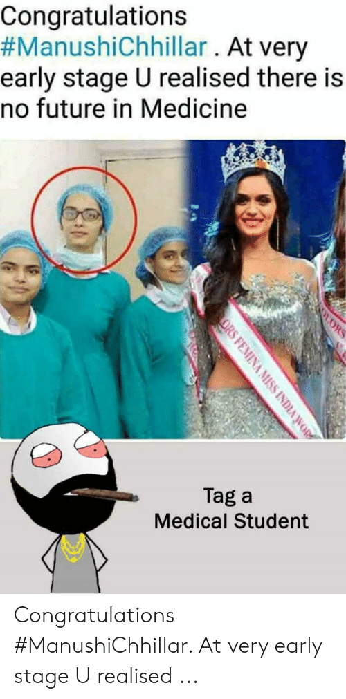 Medical Student Memes: Congratulations  #ManushiChhillar . At very  early stage U realised there is  no future in Medicine  LORS  Tag a  Medical Student  ORS FEMINA MISS INDIA WOR Congratulations #ManushiChhillar. At very early stage U realised ...
