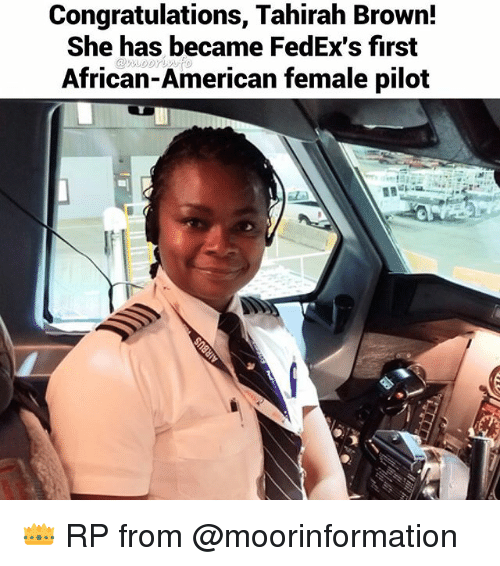 Memes, American, and Congratulations: Congratulations, Tahirah Brown!  She has became FedEx's first  African-American female pilot  @woorUNTO 👑 RP from @moorinformation