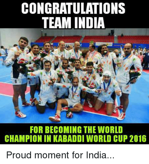 kabaddi: CONGRATULATIONS  TEAM INDIA  FOR BECOMING THE WORLD  CHAMPION IN KABADDI WORLD CUP 2016 Proud moment for India...