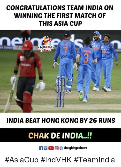 Chak De India: CONGRATULATIONS TEAM INDIA ON  WINNING THE FIRST MATCH OF  THIS ASIA CUP  ne  LAUGHING  Colowr  INDIA BEAT HONG KONG BY 26 RUNS  CHAK DE INDIA..!!'  R  0回を9 /laughingcolours #AsiaCup #IndVHK #TeamIndia