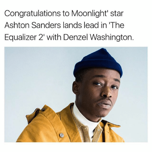 moonlighting: Congratulations to Moonlight star  Ashton Sanders lands lead in 'The  Equalizer 2' with Denzel Washington.
