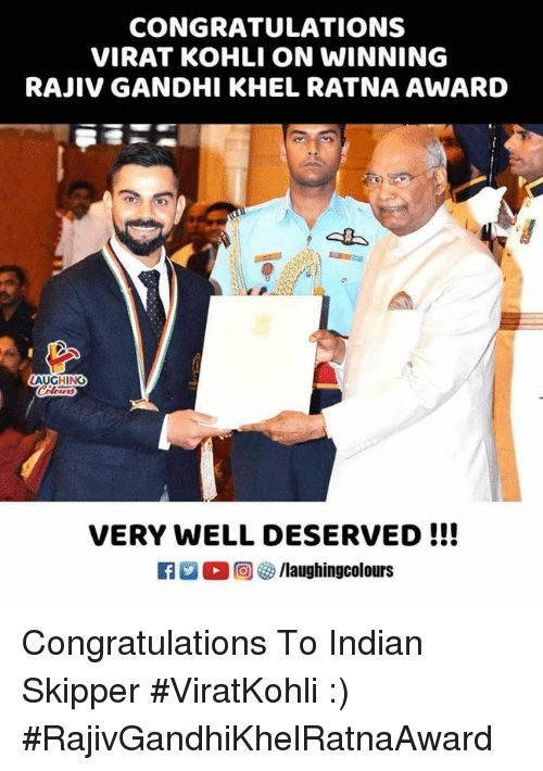 gandhi: CONGRATULATIONS  VIRAT KOHLI ON WINNING  RAJIV GANDHI KHEL RATNA AWARD  VERY WELL DESERVED !!! Congratulations To Indian Skipper #ViratKohli :)  #RajivGandhiKhelRatnaAward