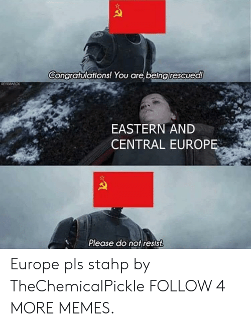 stahp: Congratulations! You are being rescued!  EASTERN AND  CENTRAL EUROPE  Please do not resist Europe pls stahp by TheChemicalPickle FOLLOW 4 MORE MEMES.