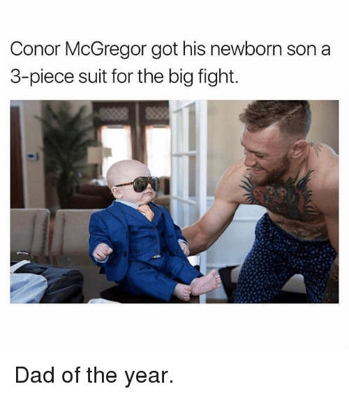 Conor McGregor, Dad, and Memes: Conor McGregor got his newborn son a  3-piece suit for the big fight. Dad of the year.