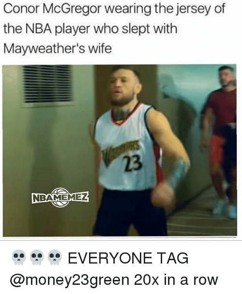 Rowing: Conor McGregor wearing the jersey of  the NBA player who slept with  Mayweather's wife  23  嘈1 💀💀💀 EVERYONE TAG @money23green 20x in a row