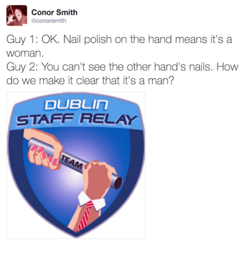 relay: Conor Smith  @conorsmith  Guy 1: OK. Nail polish on the hand means it's a  woman.  Guy 2: You can't see the other hand's nails. How  do we make it clear that it's a man?  STAFF RELAY