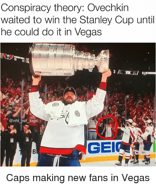 Conspiracy Theory: Conspiracy theory: Ovechkin  waited to win the Stanley Cup until  he could do it in Vegas  IN  1/49  di  @nhl ref logic  GEI Caps making new fans in Vegas