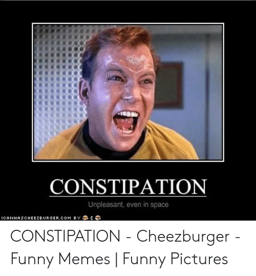 Constipation Unpleasant Even In Space Icanhascheezburgeroom By Constipation Cheezburger Funny Memes Funny Pictures Funny Meme On Awwmemes Com