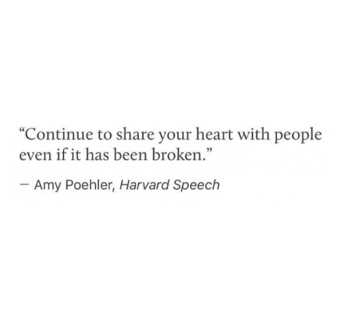 "amy: ""Continue to share your heart with people  even if it has been broken.""  03  Amy Poehler, Harvard Speech"