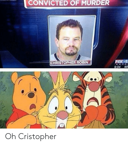 christopher: CONVICTED OF MURDER  FOX/4  9:04 65  CHRISTOPHER ROBIN Oh Cristopher