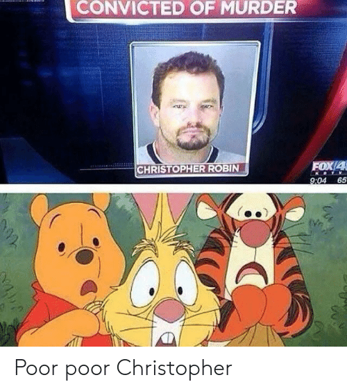 christopher: CONVICTED OF MURDER  FOX/4  CHRISTOPHER ROBIN  9:04 65 Poor poor Christopher
