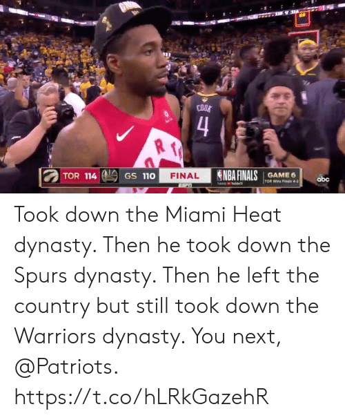 the warriors: COOK  4  Su  NBA FINALS  TOR 114  GAME 6  TOR Wins Finals 4-2  FINAL  GS 110  abc  YoubeTV  ESriT Took down the Miami Heat dynasty.   Then he took down the Spurs dynasty.   Then he left the country but still took down the Warriors dynasty.   You next, @Patriots. https://t.co/hLRkGazehR