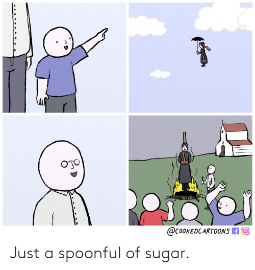 Spoonful: @COOKEDCARTOONS Just a spoonful of sugar.