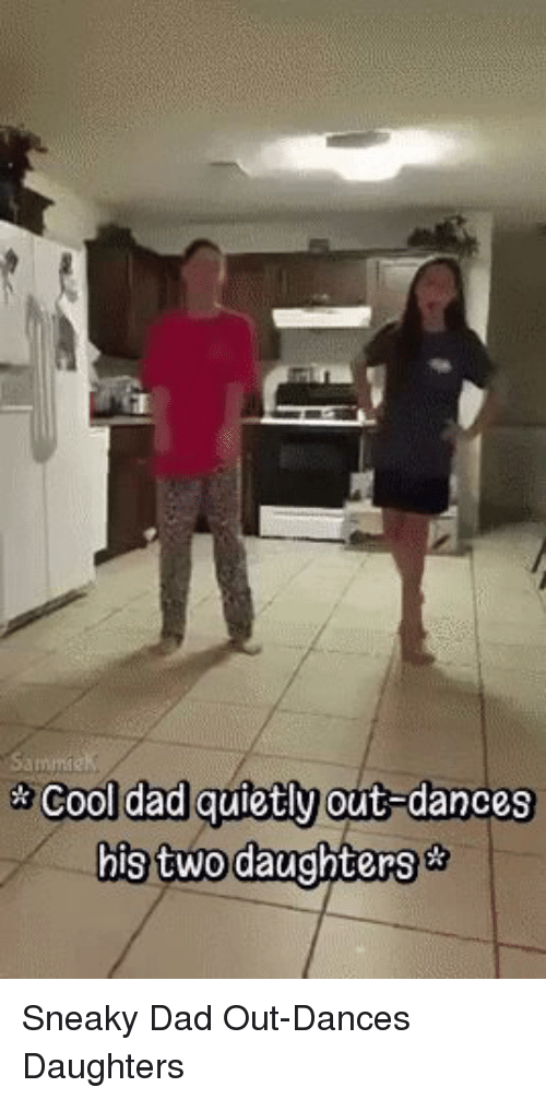 Dad, Funny, and Sneaky: cool dad quietly  out dances  his two daughters Sneaky Dad Out-Dances Daughters