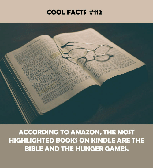 Cool Facts: COOL FACTS #112  ACCORDING TO AMAZON, THE MOST  HIGHLIGHTED BOOKS ON KINDLE ARE THE  BIBLE AND THE HUNGER GAMES.
