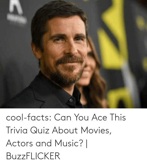 Cool Facts: cool-facts:    Can You Ace This Trivia Quiz About Movies, Actors and Music? | BuzzFLICKER