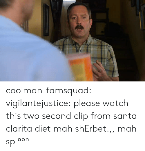 Tumblr, Blog, and Http: coolman-famsquad:  vigilantejustice: please watch this two second clip from santa clarita diet  mah shErbet.,, mah sp ᵒᵒⁿ
