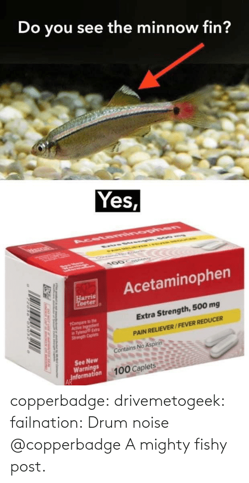 noise: copperbadge: drivemetogeek:  failnation: Drum noise   @copperbadge   A mighty fishy post.