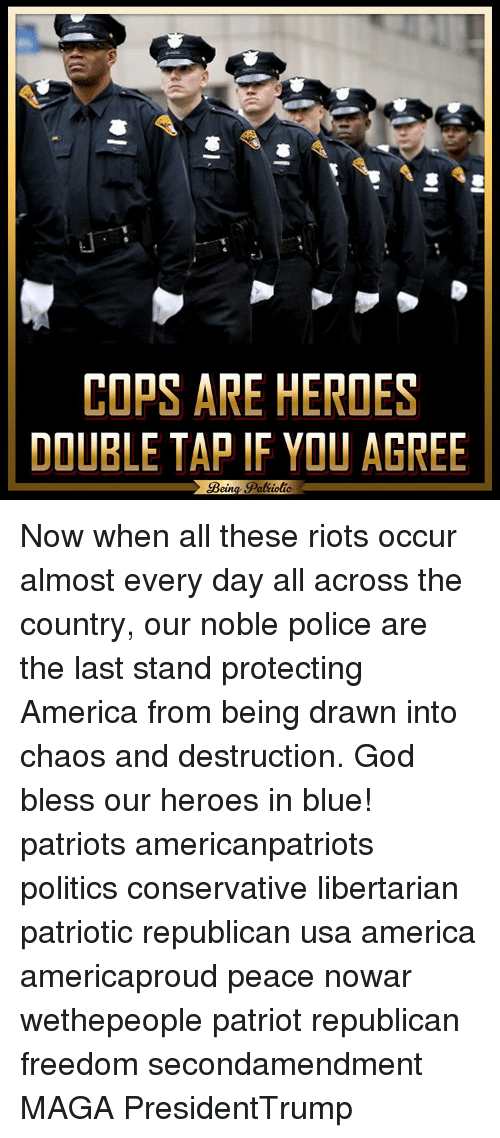 last stand: COPS ARE HEROES  DOUBLE TAP IF YOU AGREE  Bein  Patiotic. Now when all these riots occur almost every day all across the country, our noble police are the last stand protecting America from being drawn into chaos and destruction. God bless our heroes in blue! patriots americanpatriots politics conservative libertarian patriotic republican usa america americaproud peace nowar wethepeople patriot republican freedom secondamendment MAGA PresidentTrump