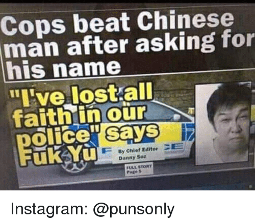 """Instagram, Lost, and Chinese: Cops beat Chinese  man after asking for  his name  """"ive lost all  faithin our  olice"""" says  uk Yu  By Chief Editor CE  Danny Soz  FULL STORY  Pates Instagram: @punsonly"""