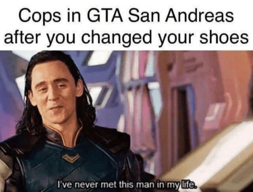 Shoes, Never, and Gta: Cops in GTA San Andreas  after you changed your shoes  ve never met this man in mylife