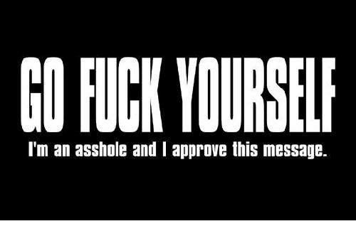 Approvation: CORCK YOURSELF  I'm an asshole and I approve this message.