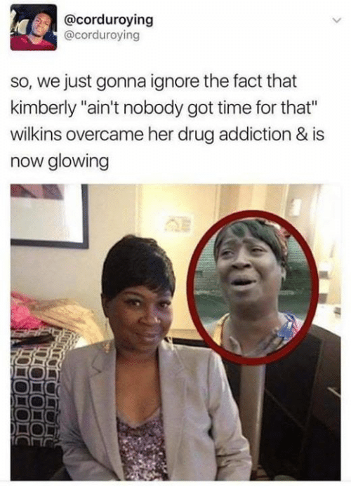 """Aint Nobody Got: @corduroying  @corduroying  so, we just gonna ignore the fact that  kimberly """"ain't nobody got time for that""""  wilkins overcame her drug addiction & is  now glowing"""