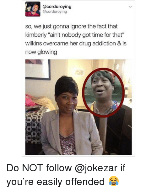 """Aint Nobody Got: @corduroying  @corduroying  so, we just gonna ignore the fact that  kimberly """"ain't nobody got time for that""""  wilkins overcame her drug addiction & is  now glowing  ON  HOL Do NOT follow @jokezar if you're easily offended 😂"""