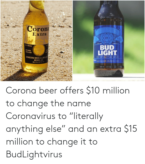 "Beer: Corona beer offers $10 million to change the name Coronavirus to ""literally anything else"" and an extra $15 million to change it to BudLightvirus"