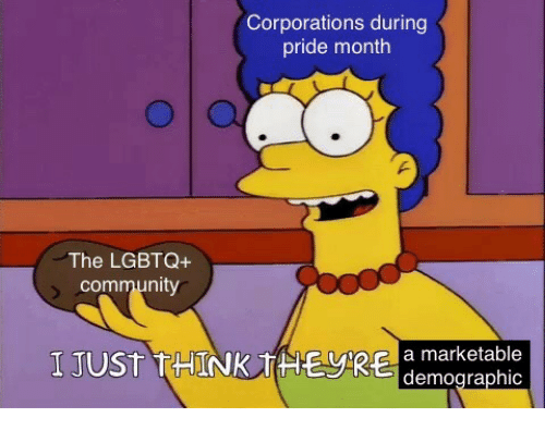Marketable: Corporations during  pride month  The LGBTQ+  commun  I JUST THINK THEyke  a marketable  demographic