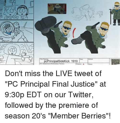 """Dank, Dating, and Finals: COS CO  File Name  Artist:  Ver:  cPrincipal SideKick 1910  Art Direction/Reference Notes:  Status:  A Date:  SOUTH  PARK Don't miss the LIVE tweet of """"PC Principal Final Justice"""" at 9:30p EDT on our Twitter, followed by the premiere of season 20's """"Member Berries""""!"""