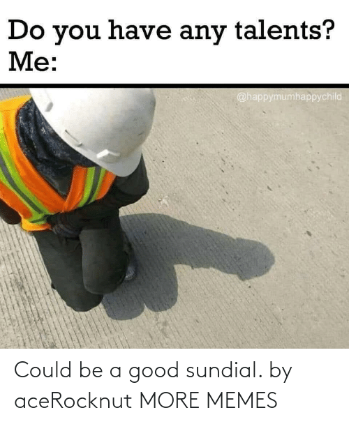 Could Be: Could be a good sundial. by aceRocknut MORE MEMES