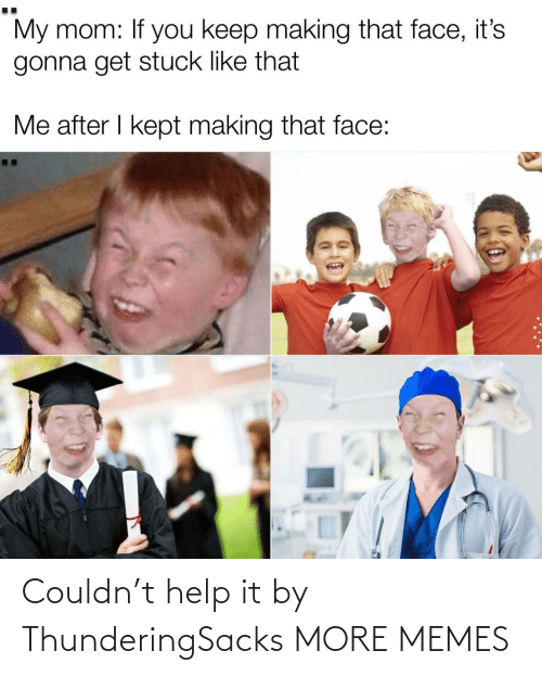 Help: Couldn't help it by ThunderingSacks MORE MEMES