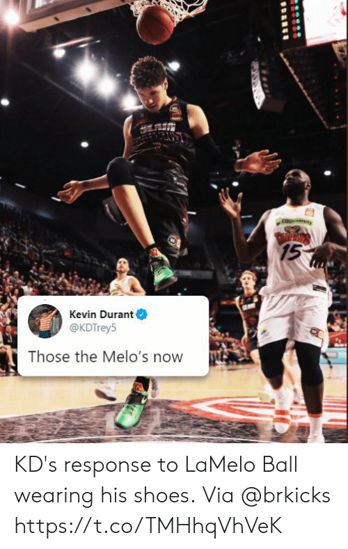 Kevin Durant, Memes, and Shoes: couniversiay  TARPROS  15  Kevin Durant  @KDTrey5  Those the Melo's now KD's response to LaMelo Ball wearing his shoes.  Via @brkicks https://t.co/TMHhqVhVeK