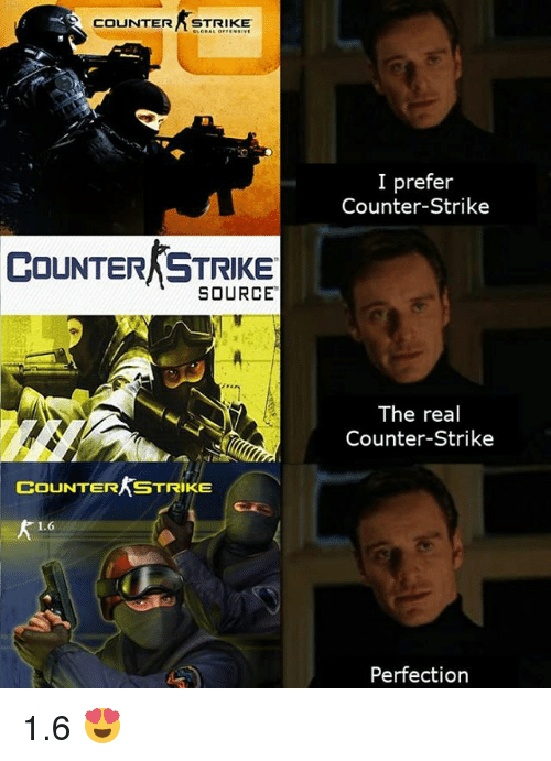 counter strike: COUNTER STRIKE  I prefer  Counter-Strike  COUNTER STRIKE  SOURCE  The real  Counter-Strike  COUNTER STRIKE  1.6  Perfection 1.6 😍