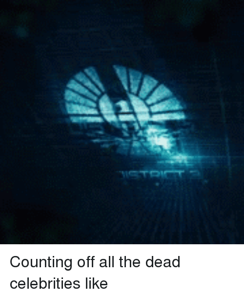 dead celebrities: Counting off all the dead celebrities like