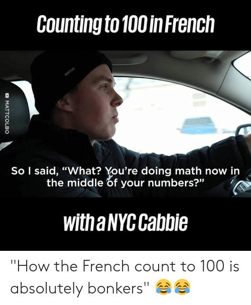 "Dank, Math, and The Middle: Counting to 100 inFrench  So I said, ""What? You're doing math now in  the middle of your numbers?""  witha NYC Cabbie ""How the French count to 100 is absolutely bonkers"" 😂😂"