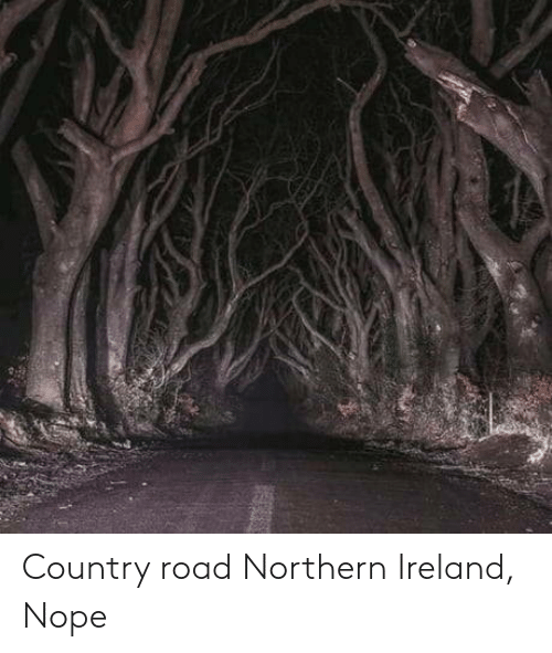 Northern: Country road Northern Ireland, Nope