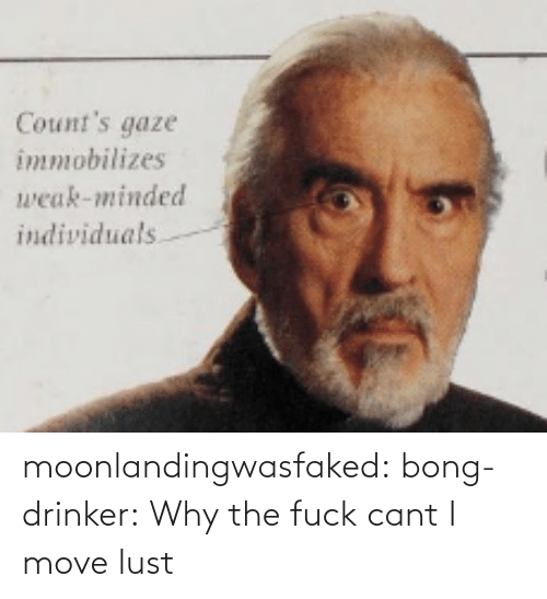 Cant: Count's gaze  immobilizes  weak-minded  individuals moonlandingwasfaked: bong-drinker:  Why the fuck cant I move   lust