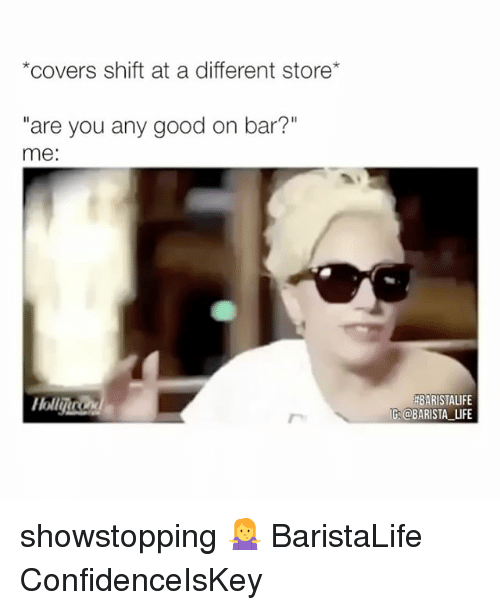 "Hollie: *covers shift at a different store  ""are you any good on bar?""  me:  Holli  HBARISTALIFE  IG BARISTA LIFE showstopping 🤷‍♀️ BaristaLife ConfidenceIsKey"