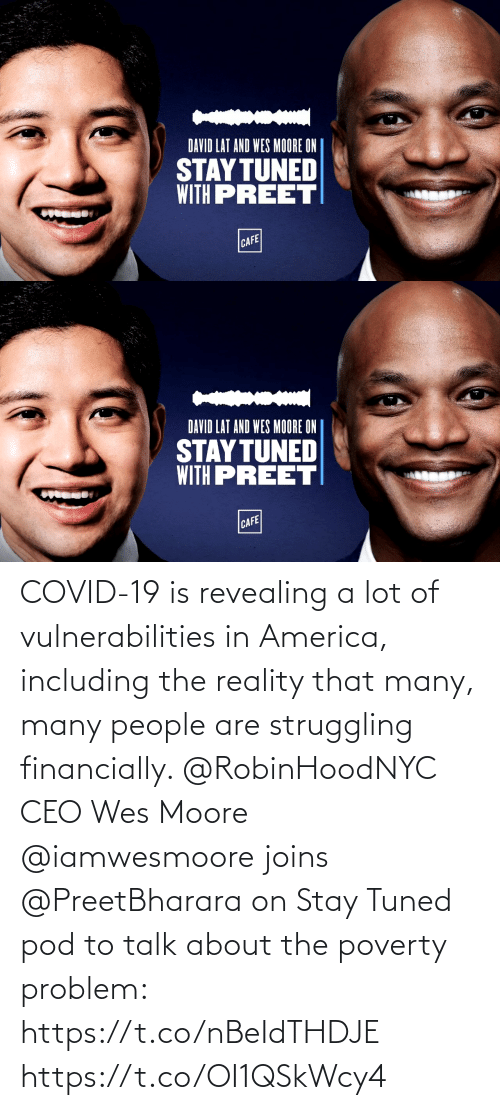 in america: COVID-19 is revealing a lot of vulnerabilities in America, including the reality that many, many people are struggling financially. @RobinHoodNYC CEO Wes Moore @iamwesmoore joins @PreetBharara on Stay Tuned pod to talk about the poverty problem: https://t.co/nBeIdTHDJE https://t.co/OI1QSkWcy4